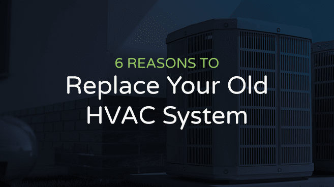 6 Reasons to Replace Your Old HVAC System
