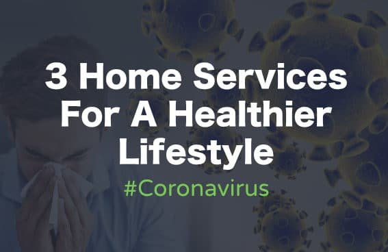 3 Home Services for A Healthier Lifestyle - Coronvirus