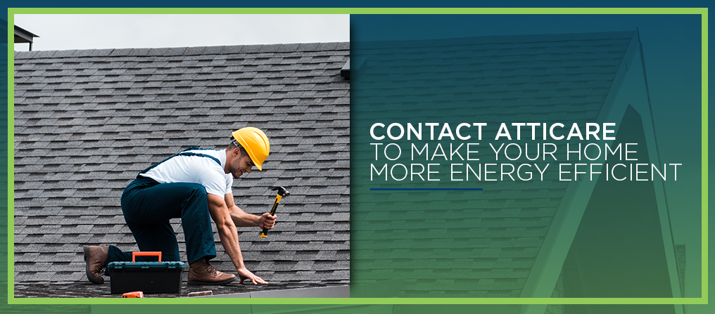 contact atticare to make your home more energy efficient