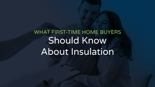 What First-Time Home Buyers Should Know About Insulation